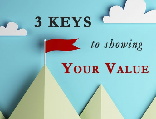 Three Keys to Showing Your Value